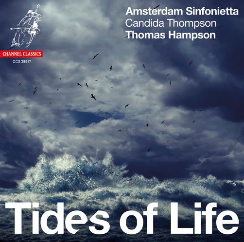 Thomas Hampson &#038; Amsterdam <br>Sinfonietta <br>Tides of Life Channel Classics <br>CD
