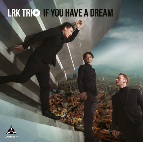 LRK Trio <br>«If You Have a Dream»  <br>Butman Music <br>CD