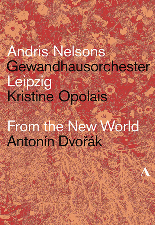 ANDRIS NELSONS <br>GEWANDHAUSORCHESTER LEIPZIG <br>Kristine opolais <br>From the new world <br>AntonÍn DVOŘák <br>Accentus Music <br>Blu-ray