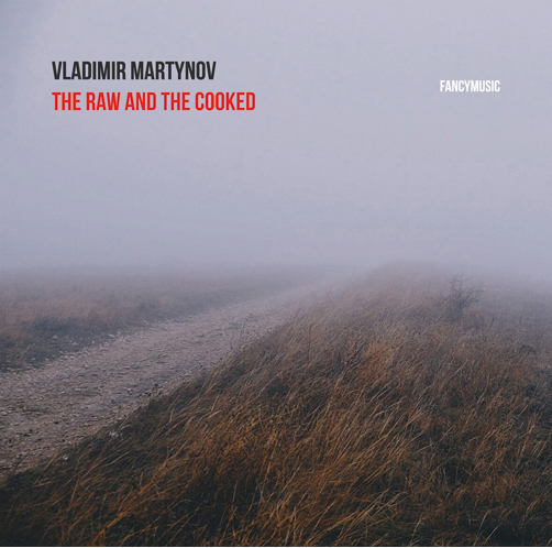 Владимир Мартынов <br>The Raw and the Cooked <br>FANCYMUSIC