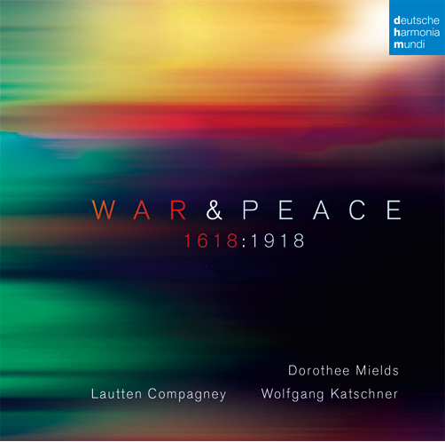 Lautten Compagney Berlin, <br>Dorothee Mields <br>War&Peace 1618:1918 <br>DHM <br>CD