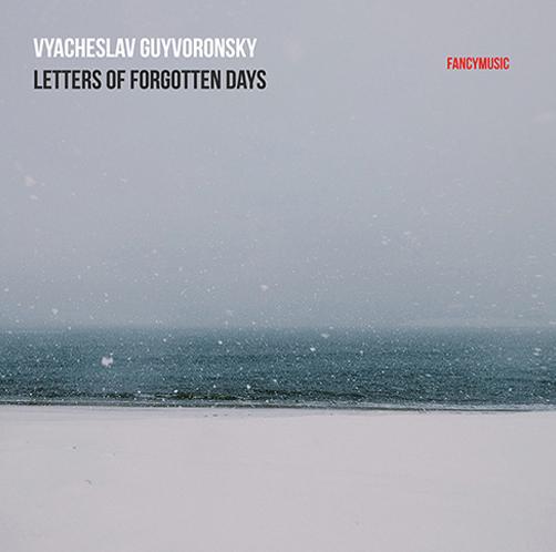 Vyacheslav Guyvoronsky <br>Letters of Forgotten Days <br>Fancymusic <br>CD