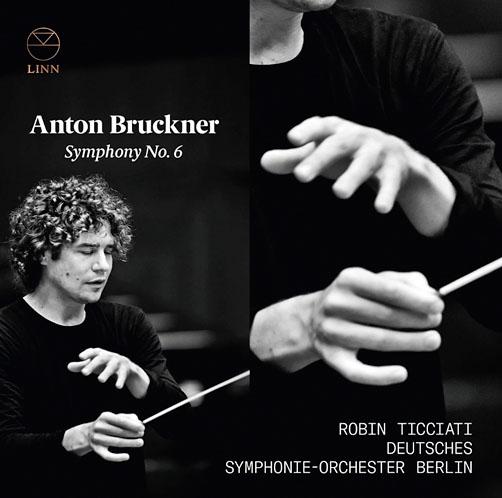 Robin Ticciati <br>Deutsches Symphonie-Orchester <br>Berlin. Bruckner. SymphonyNo.6. <br>Linn Records