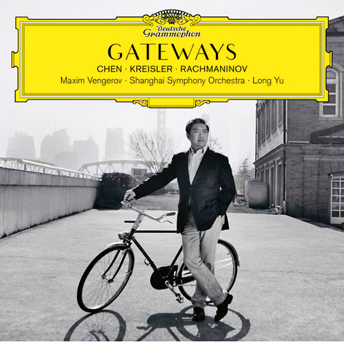 GATEWAYS <br>Chen. Kreisler. Rachmaninov Maxim Vengerov <br>Shanghai Symphony Orchestra Long Yu <br>Deutsche Grammophon <br>CD