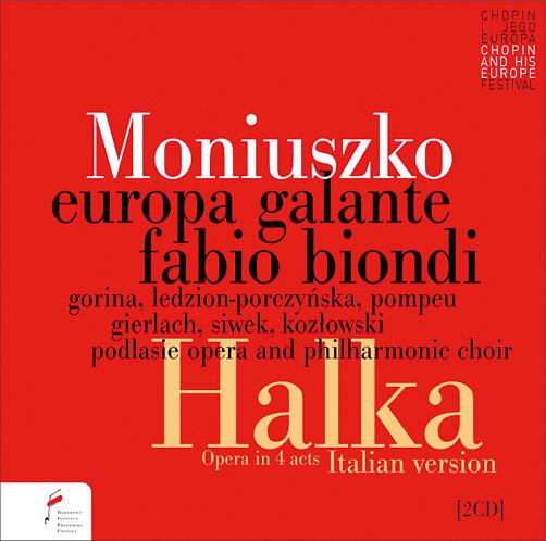 Stanisław Moniuszko <br>Halka, opera in 4 acts <br>Chór Opery iFilharmonii Podlaskiej Europa <br>Galante Fabio Biondi Narodowy <br>Instytut Fryderyka Chopina