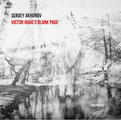 SERGEY AKHUNOV <br>VICTOR HUGO'S BLANK PAGE <br>FANCYMUSIC CD