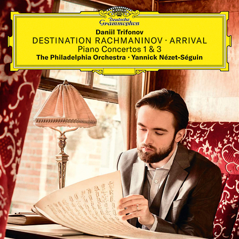 Daniil Trifonov<br>Destination Rachmaninov: Arrival <br>Piano Concertos 1&3 <br>The Philadelphia Orchestra, Yannick Nézet-Séguin <br>Deutsche Grammophon