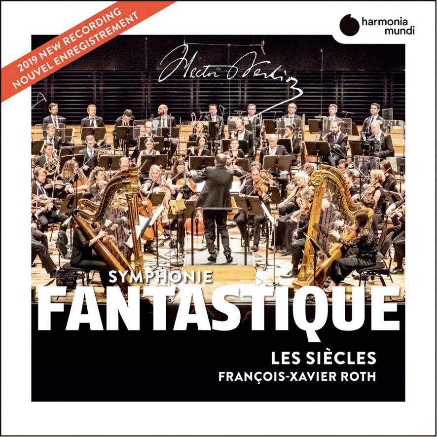 Hector Berlioz. Symphonie fantastique <br>Les Siècles. François-Xavier Roth <br>Harmonia mundi