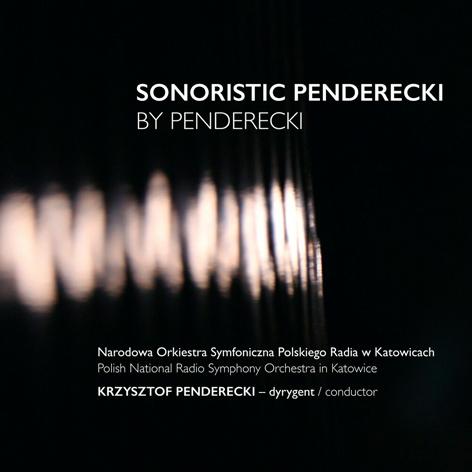 Sonoristic Penderecki by Penderecki <br>Polish National Radio Symphony Orchestra in Katowice <br>Krzysztof Penderecki <br>Polskie Radio