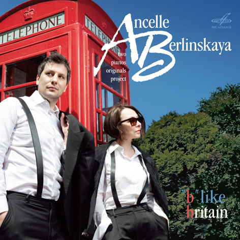 "ANCELLE / BERLINSKAYA <br>TWO PIANOS ORIGINALS PROJECT <br>«""B"" LIKE BRITAIN» <br>МЕЛОДИЯ"