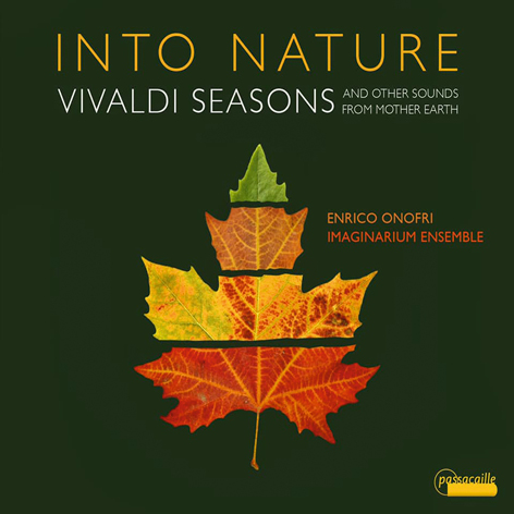 Into nature <br>Vivaldi seasons and other sounds from mother earth <br>Enrico Onofri. Imaginarium ensemble <br>Passacaille