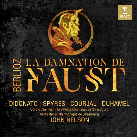 Berlioz: La Damnation de Faust Michael Spyres <br>Joyce DiDonato. Nicolas Courjal <br>Alexandre Duhamel. Coro Gulbenkian <br>Orchestre Philharmonique de Strasbourg <br>John Nelson <br>Erato