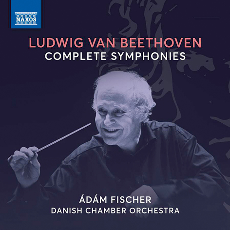 Beethoven. Complete Symphonies <br>Ádám Fischer. Danish Chamber Orchestra <br>Naxos