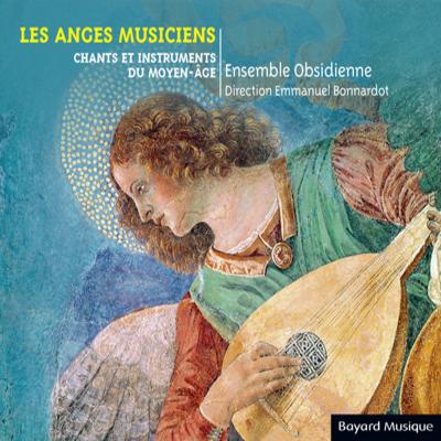 Ensemble Obsidienne <br>Les Anges Musiciens <br>Chants et instruments du Moyen-âge <br>Bayard Musique