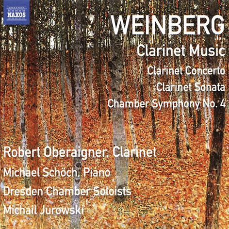 Weinberg. Clarinet music <br>Robert Oberaigner. Michael Schöch <br>Dresden Chamber Soloists. Michail Jurowski <br>Naxos