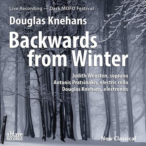 Douglas Knehans <br>Backwards from Winter <br>ablaze records