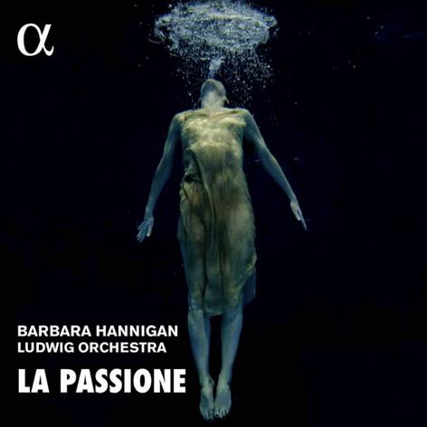 Barbara Hannigan <br>Ludwig Orchestra <br>La Passione <br>Alpha