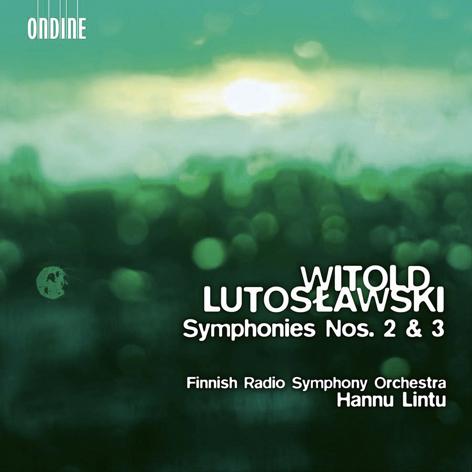 Witold Lutosławski. Symphonies Nos. 2 & 3 <br>Finnish Radio Symphony Orchestra <br>Hannu Lintu <br>Ondine