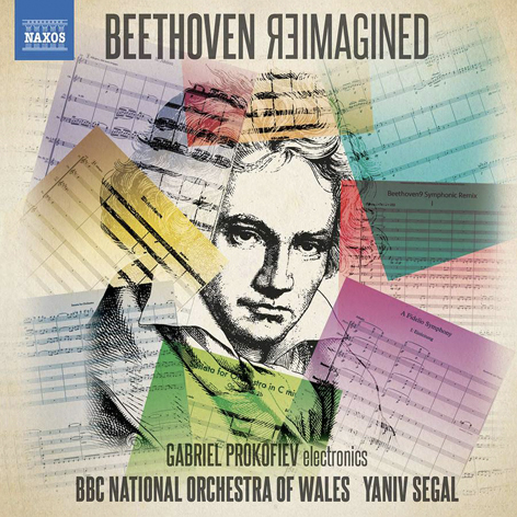 Beethoven Reimagined <br>Gabriel Prokofiev <br>BBC National Orchestra of Wales <br>Yaniv Segal <br>Naxos