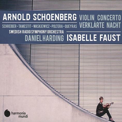 Arnold Schoenberg <br>Violin concerto & Verklarte Nacht <br>Isabelle Faust, Daniel Harding <br>Swedish Radio Symphony Orchestra  <br>Harmonia mundi