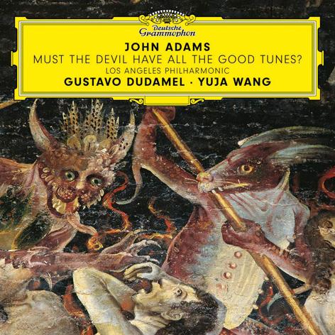 John Adams <br>Must the Devil Have All the Good Tunes? <br>Los Angeles Philharmonic <br>Yuja Wang, Gustavo Dudamel