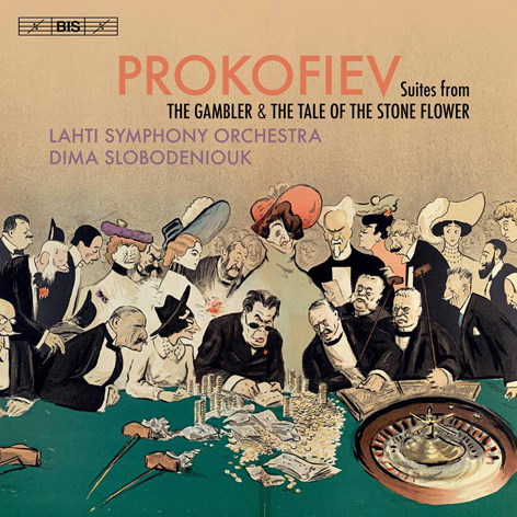 Prokofiev <br>Suites from The Gambler & The Stone Flower <br>Lahti Symphony Orchestra, Dima Slobodeniouk <br>BIS