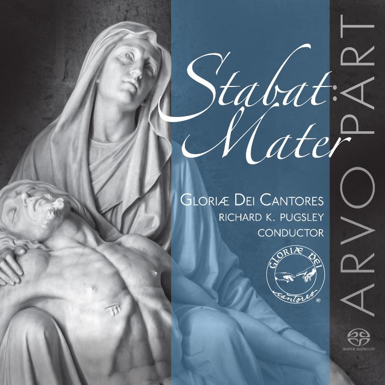 Arvo Pärt. Stabat Mater <br>Gloriæ Dei Cantores <br>Richard K. Pugsley <br>Gloriæ Dei Cantores