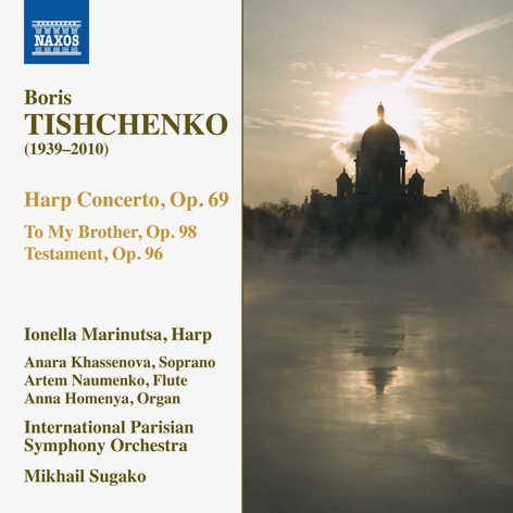Boris Tishchenko <br>Harp concerto <br>To my brother <br>Testament <br>International Parisian Symphony Orchestra <br>Mikhail Sugako <br>NAXOS