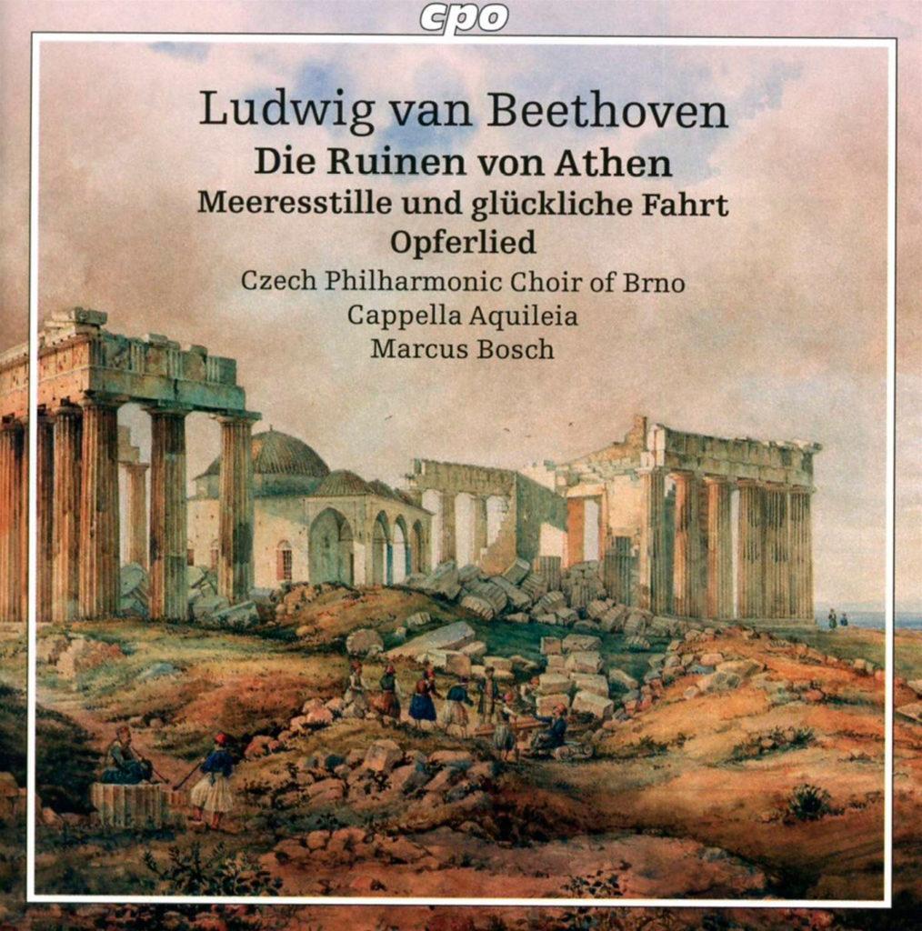 Ludwig van Beethoven <br>Die Ruinen von Athen Meeresstille und glückliche Fahrt  <br>Opferlied  <br>Czech Philharmonic Choir of Brno  <br>Cappella Aquileia  <br>Marcus Bosch  <br>Cpo