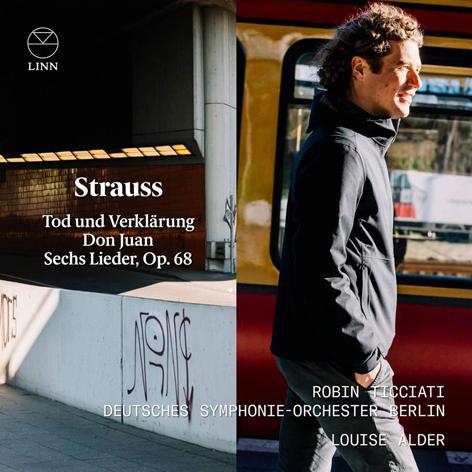 Strauss. Tod und Verklärung <br>Don Juan. Sechs Lieder Op. 68 <br>Robin Ticciati <br>Deutsches Symphonie-Orchester Berlin <br>Louise Alder <br>Linn