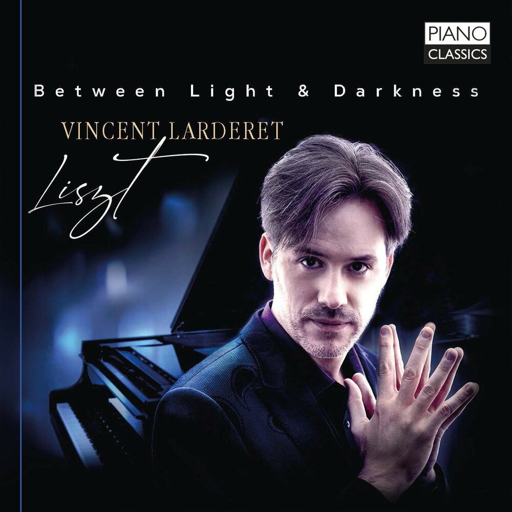 BETWEEN LIGHT & DARKNESS <br>LISZT <br>VINCENT LARDERET <br>PIANO CLASSICS