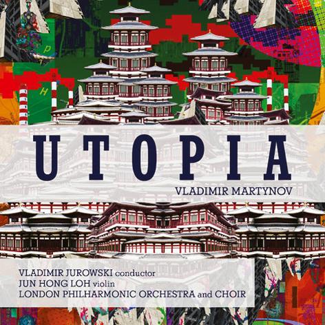 Utopia <br>Vladimir Martynov <br>Vladimir Jurowski <br>London Philharmonic Orchestra andChoir <br>Jun Hong Loh