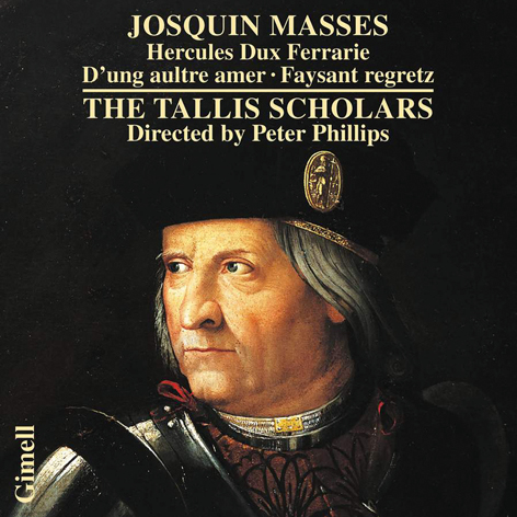 JOSQUIN MASSES <br>HERCULES DUX FERRARIE <br>D'UNG AULTRE AMER. FAYSANT REGRETZ <br>THE TALLIS SCHOLARS. PETER PHILLIPS <br>GIMELL