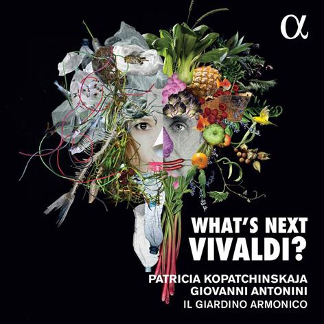 Patricia Kopatchinskaja <br>IlGiardino Armonico. Giovanni Antonini <br>What's Next Vivaldi? <br>Alpha Classics