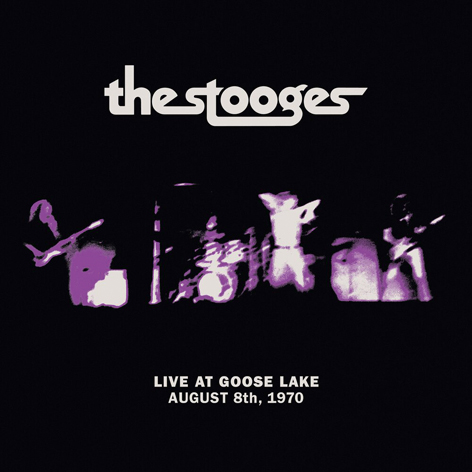 THE STOOGES <br>LIVE AT GOOSE LAKE <br>AUGUST 8TH, 1970 <br>THIRD MAN RECORDS