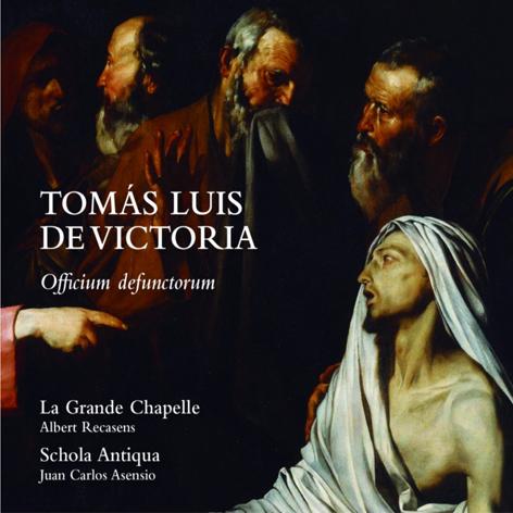 TOMÁS LUIS DE VICTORIA <br>OFFICIUM DEFUNCTORUM <br>LA GRANDE CHAPELLE <br>ALBERT RECASENS <br>SCHOLA ANTIQUA <br>JUAN CARLOS ASENSIO <br>LAUDA
