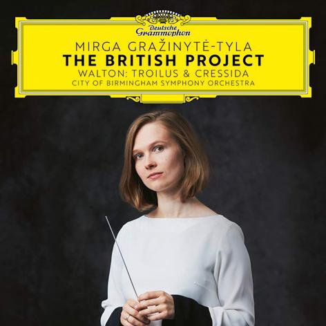 The British Project <br>Walton: Troilus & Cressida <br>City of Birmingham Symphony Orchestra <br>Mirga Gražinytė-Tyla <br>Deutsche Grammophon