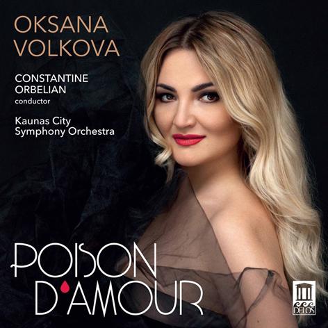 Oksana Volkova <br>Poison d'amour <br>Constantine Orbelian <br>Kaunas City Symphony Orchestra <br>Delos
