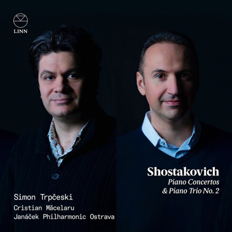 Shostakovich: Piano Concertos & Piano Trio No. 2 <br>Simon Trpčeski, Andrei Kavalinski <br>Aleksandar Krapovski, Alexander Somov <br>Janáček Philharmonic Ostrava, Cristian Măcelaru <br>LINN