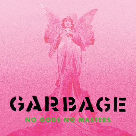 Garbage <br>No Gods No Masters <br>Liberator Music