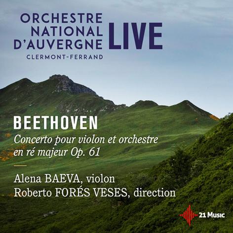 ORCHESTRE NATIONAL D'AUVERGNE <br>CLERMONT-FERRAND <br>BEETHOVEN. CONCERTO POUR VIOLON ET ORCHESTRE ENRÉMAJEUR OP. 61 <br>ALENA BAEVA, VIOLON <br>ROBERTO FORÉS VESES, DIRECTION <br>21 MUSIC